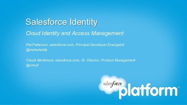Salesforce IdentityCloud Identity and Access ManagementPat Patterson, salesforce.com, Principal Developer Evangelist@metad...