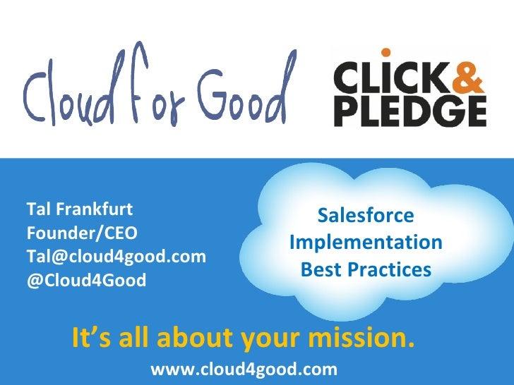 Tal Frankfurt              SalesforceFounder/CEO                         ImplementationTal@cloud4good.com@Cloud4Good      ...