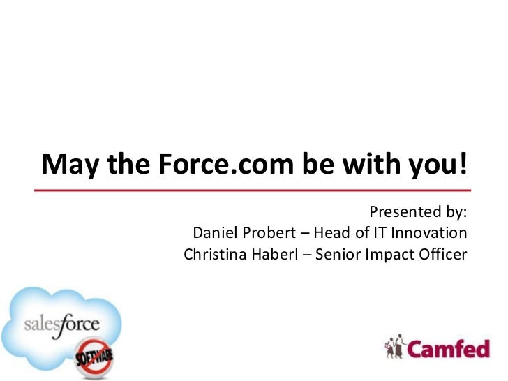 May the Force.com be with you!                                     Presented by:           Daniel Probert – Head of IT Inn...