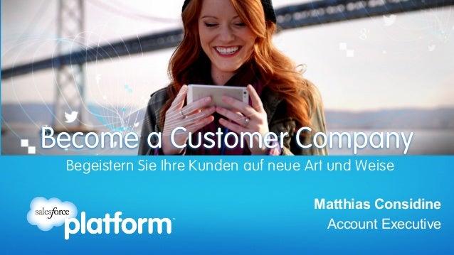 Matthias Considine Account Executive Begeistern Sie Ihre Kunden auf neue Art und Weise Become a Customer Company