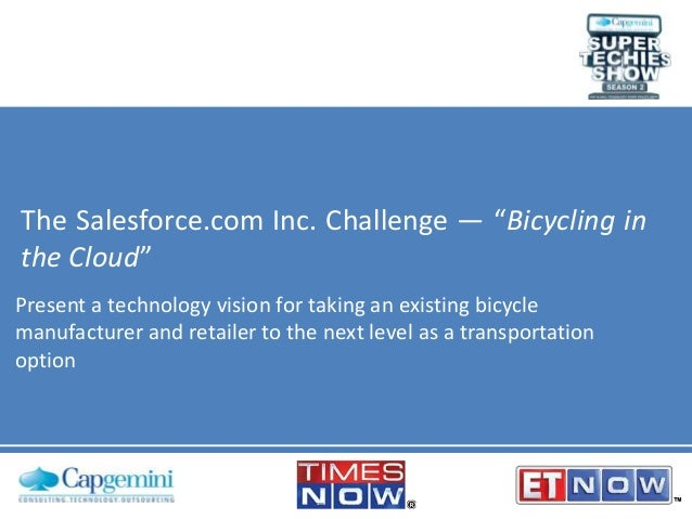 """The Salesforce.com Inc. Challenge — """"Bicycling in the Cloud"""" Present a technology vision for taking an existing bicycle ma..."""