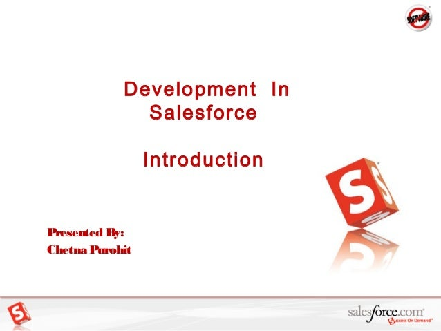 Development InSalesforceIntroductionPresented By:Chetna Purohit