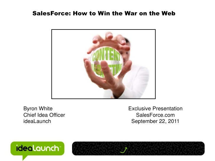 SalesForce: How to Win the War on the Web<br />Byron White<br />Chief Idea Officer<br />ideaLaunch<br />Exclusive Presenta...