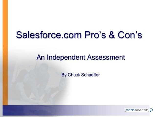 Salesforce.com Pro's & Con's    An Independent Assessment           By Chuck Schaeffer