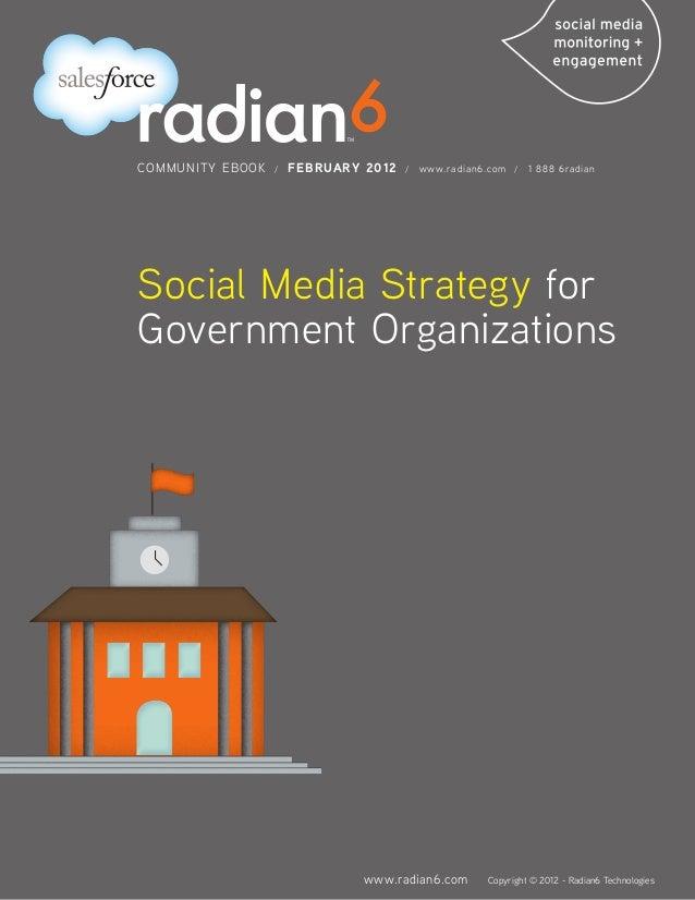 COMMUNITY EBOOK   /   FEBRUARY 2012   /   www.radian6.com /   1 888 6radianSocial Media Strategy forGovernment Organizatio...