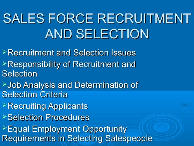 SALES FORCE RECRUITMENTSALES FORCE RECRUITMENTAND SELECTIONAND SELECTIONRecruitment and Selection IssuesRecruitment and S...