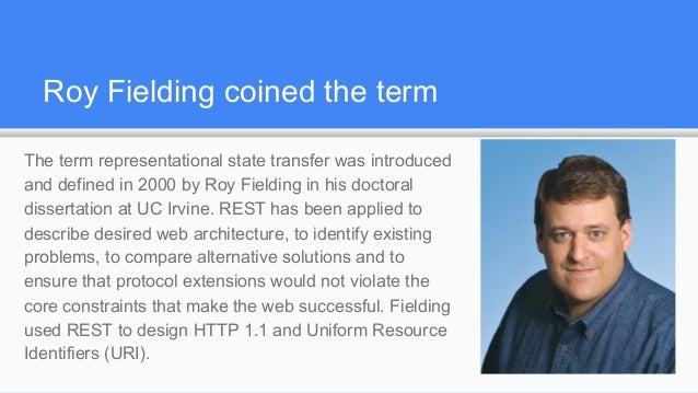 roy fielding in his doctoral dissertation 2018-7-3  a tutorial on the six primary rest constraints as explained by roy fielding what is  were originally communicated by roy fielding in his doctoral dissertation.