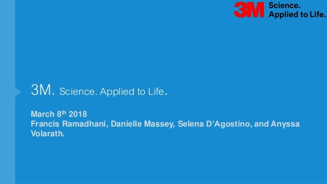 3M. Science. Applied to Life. March 8th 2018 Francis Ramadhani, Danielle Massey, Selena D'Agostino, and Anyssa Volarath.