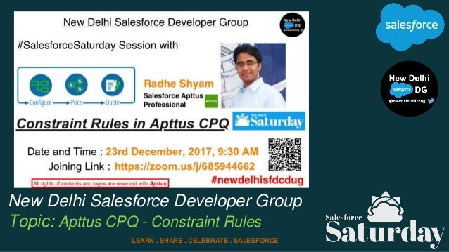New Delhi Salesforce Developer Group Topic: Apttus CPQ - Constraint Rules LEARN . SHARE . CELEBRATE . SALESFORCE