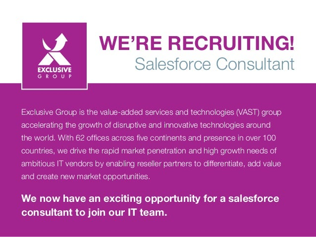WE'RE RECRUITING! Salesforce Consultant Exclusive Group is the value-added services and technologies (VAST) group accelera...