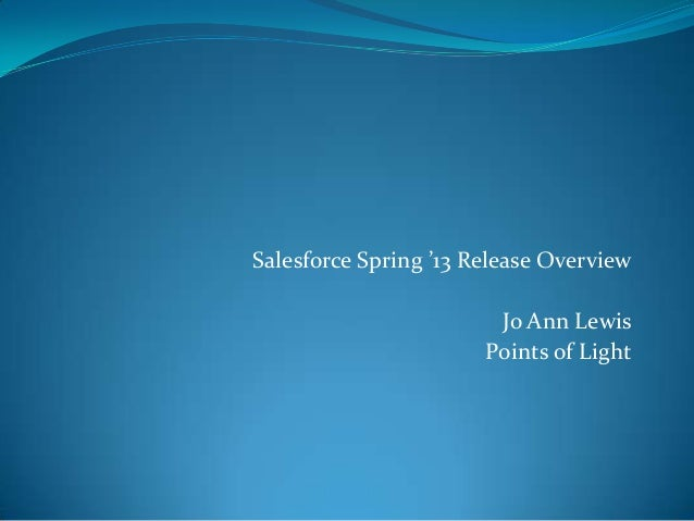 Salesforce Spring '13 Release Overview                        Jo Ann Lewis                       Points of Light