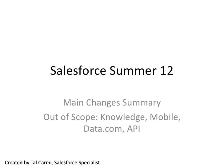 Salesforce Summer 12                     Main Changes Summary                 Out of Scope: Knowledge, Mobile,            ...