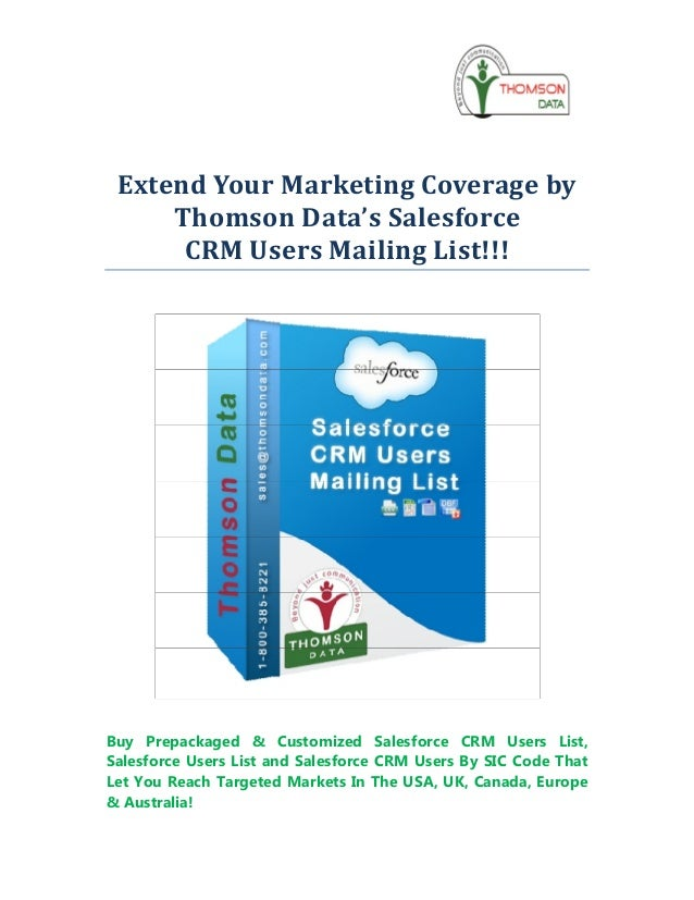 Extend Your Marketing Coverage by     Thomson Data's Salesforce      CRM Users Mailing List!!!Buy Prepackaged & Customized...