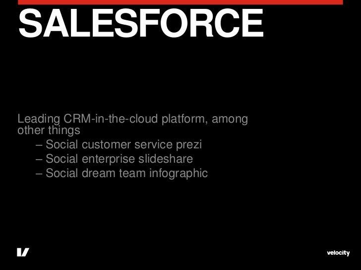 SALESFORCELeading CRM-in-the-cloud platform, amongother things   – Social customer service prezi   – Social enterprise sli...