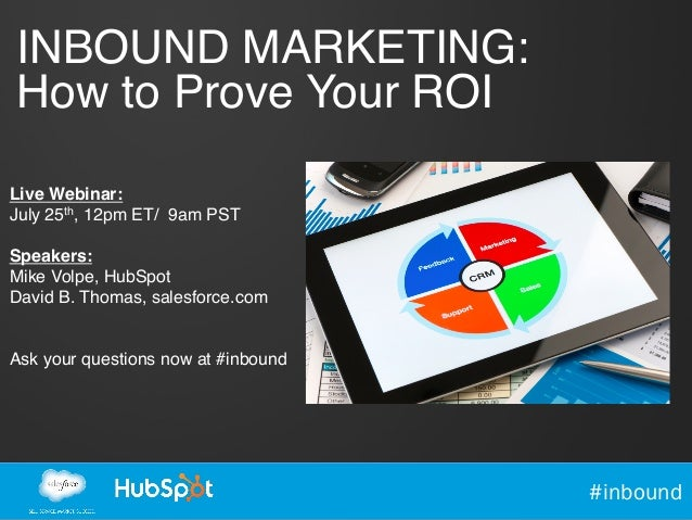 #inbound INBOUND MARKETING:! How to Prove Your ROI! Live Webinar:! July 25th, 12pm ET/ 9am PST! ! Speakers:! Mike Volpe, H...