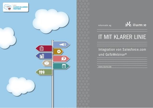 IT mit klarer Linie Integration von Salesforce.com und GoToWebinar® informatik ag www.ilume.de
