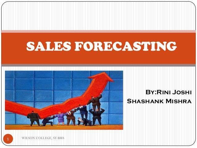 SALES FORECASTING  By:Rini Joshi Shashank Mishra  1  WILSON COLLEGE, SY-BMS