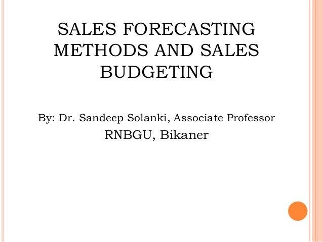 SALES FORECASTING METHODS AND SALES BUDGETING By: Dr. Sandeep Solanki, Associate Professor RNBGU, Bikaner