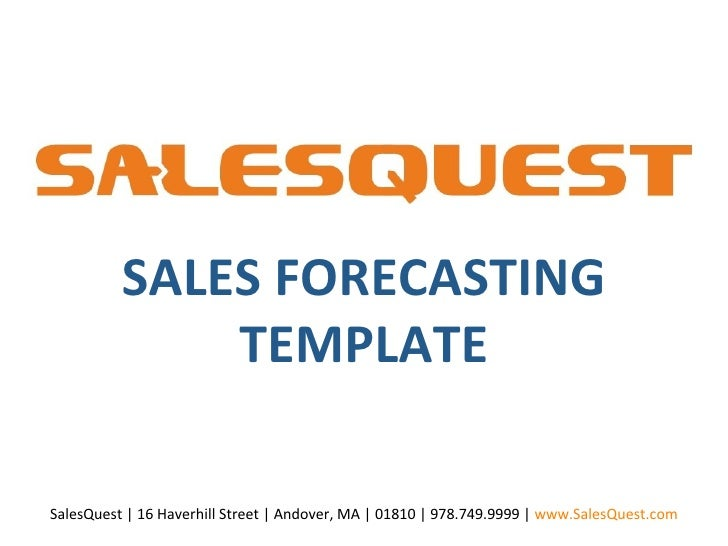 SALES FORECASTING TEMPLATE SalesQuest | 16 Haverhill Street | Andover, MA | 01810 | 978.749.9999 |  www.SalesQuest.com