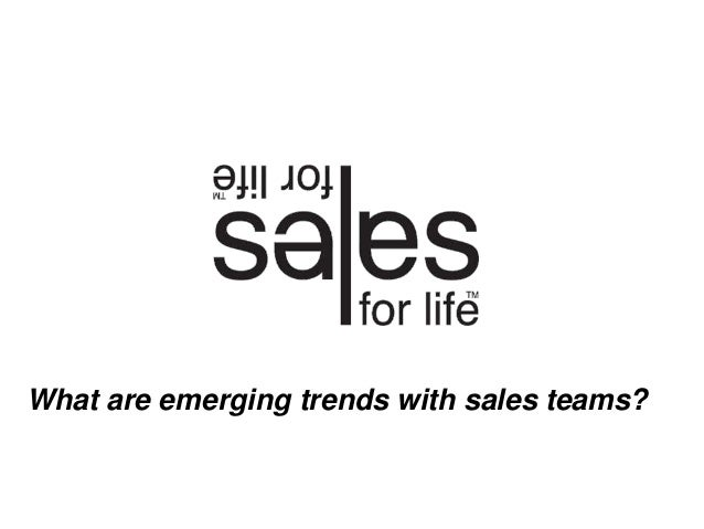 What are emerging trends with sales teams?