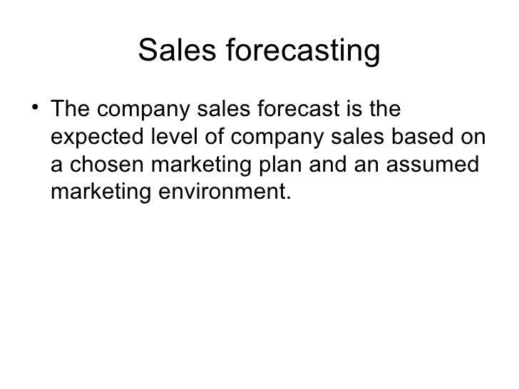 Sales forecasting <ul><li>The company sales forecast is the expected level of company sales based on a chosen marketing pl...