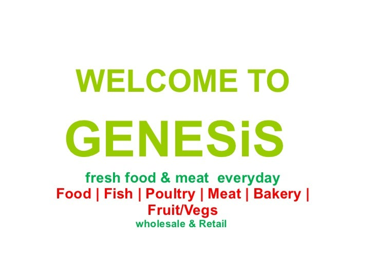 WELCOME TO   GENESiS   fresh food & meat  everyday Food | Fish | Poultry | Meat | Bakery | Fruit/Vegs wholesale & Retail