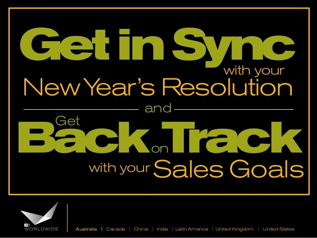 Get in Sync with your  New Y ear's Resolution and  Back Track Get  on  with your  Sales Goals  Australia | Canada | China ...