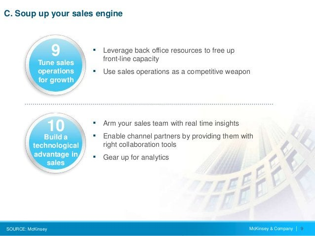 McKinsey & Company   9 C. Soup up your sales engine SOURCE: McKinsey ▪ Leverage back office resources to free up front-lin...