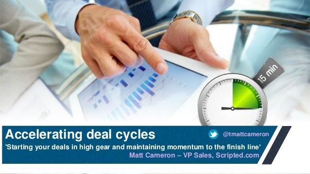 Accelerating deal cycles  'Starting your deals in high gear and maintaining momentum to the finish line'  @tmattcameron  M...