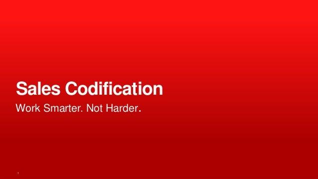 1 Sales Codification Work Smarter. Not Harder.