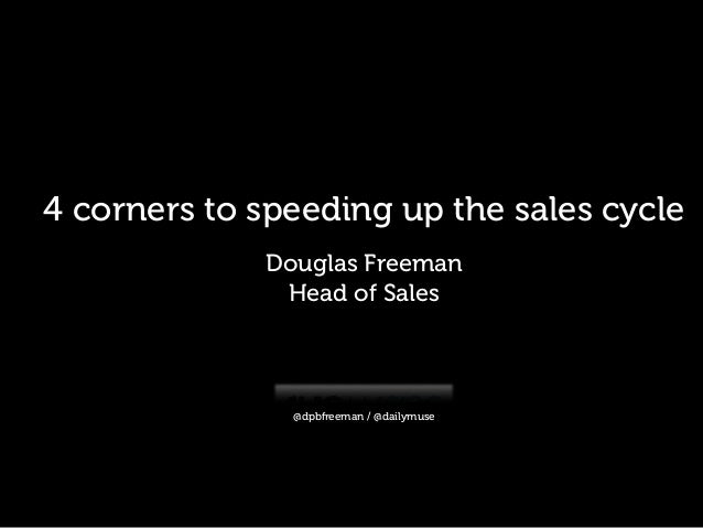 4 corners to speeding up the sales cycle  Douglas Freeman  Head of Sales  @dpbfreeman / @dailymuse