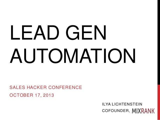 LEAD GEN AUTOMATION SALES HACKER CONFERENCE  OCTOBER 17, 2013 ILYA LICHTENSTEIN COFOUNDER,