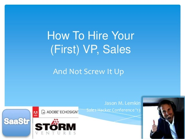 How To Hire Your (First) VP, Sales And Not Screw It Up  Jason M. Lemkin Sales Hacker Conference '13