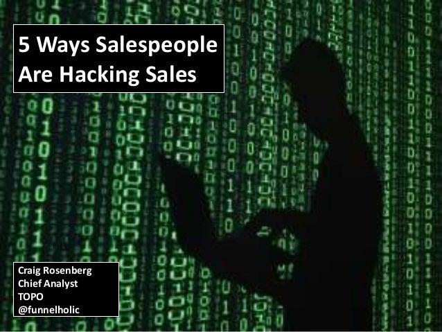 5 Ways Salespeople  Are Hacking Sales  Craig Rosenberg  Chief Analyst  TOPO  @funnelholic