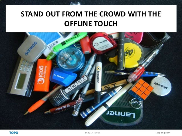 STAND OUT FROM THE CROWD WITH THE  OFFLINE TOUCH  © 2014 TOPO topohq.com