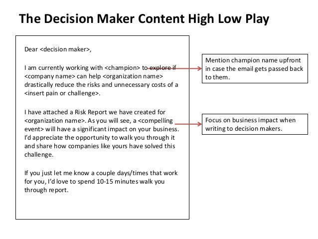 The Decision Maker Content High Low Play  Mention champion name upfront  in case the email gets passed back  to them.  Foc...
