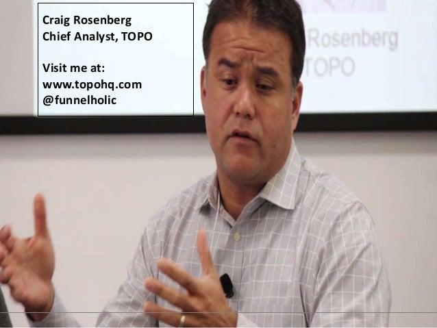 Craig Rosenberg  Chief Analyst, TOPO  Visit me at:  www.topohq.com  @funnelholic
