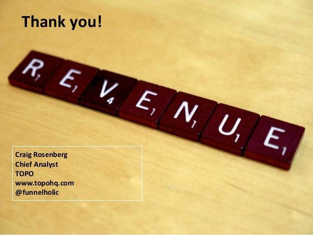 Thank you!  Craig Rosenberg  Chief Analyst  TOPO  www.topohq.com  @funnelholic