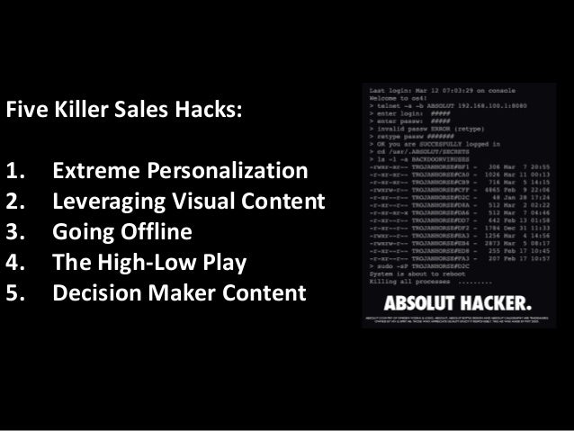 Five Killer Sales Hacks:  1. Extreme Personalization  2. Leveraging Visual Content  3. Going Offline  4. The High-Low Play...