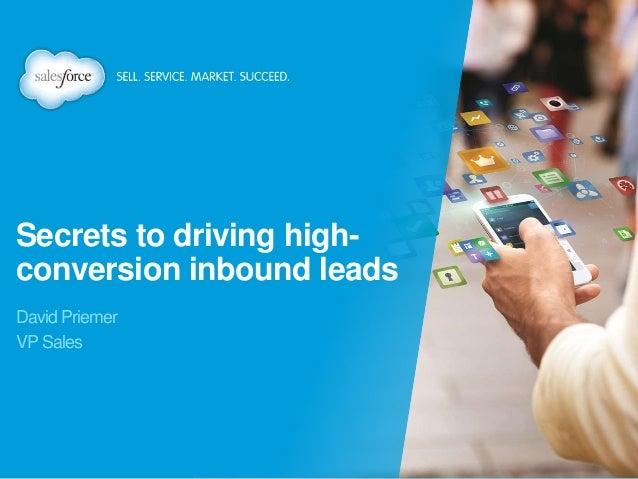 Secrets to driving high- conversion inbound leads David Priemer VP Sales