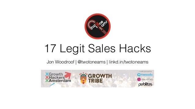 17 Legit Sales Hacks Jon Woodroof | @twotoneams | linkd.in/twotoneams