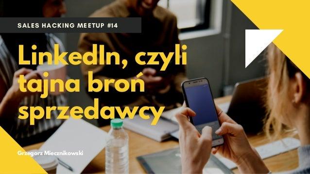SALES HACKING MEETUP #14 LinkedIn, czyli tajna broń sprzedawcy Grzegorz Miecznikowski
