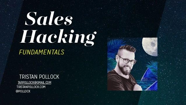 Sales FUNDAMENTALS Hacking TRISTAN POLLOCK TAP.POLLOCK@GMAIL.COM TRISTANPOLLOCK.COM  @POLLOCK