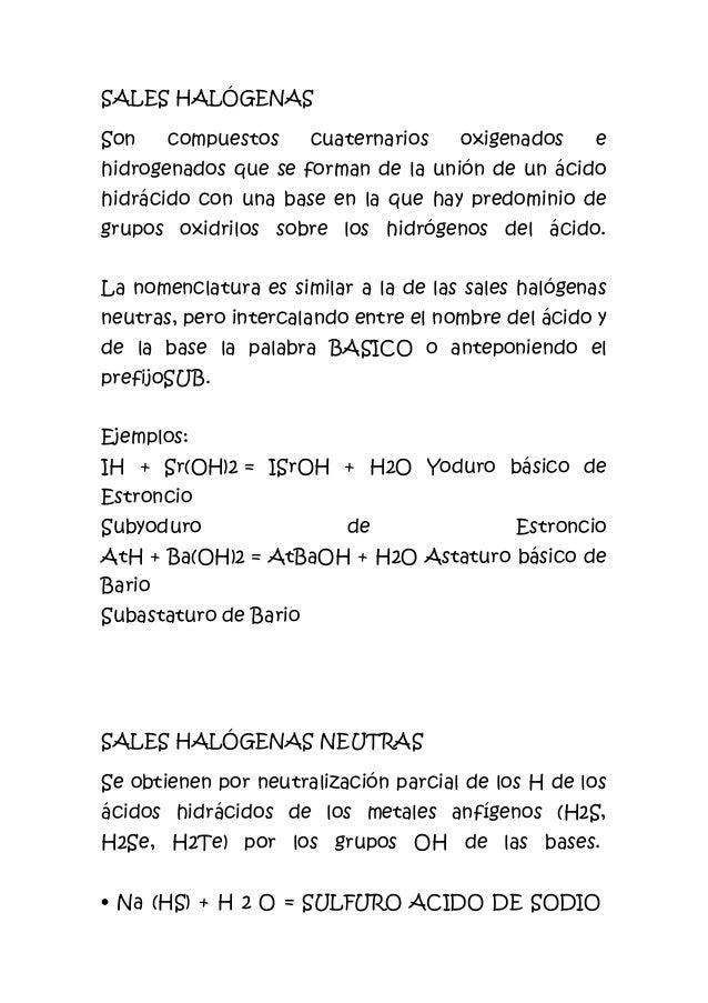 SALES HALÓGENAS Son compuestos cuaternarios oxigenados e hidrogenados que se forman de la unión de un ácido hidrácido con ...