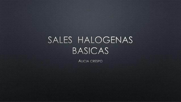 Al combinar un ácido y una base (hidróxido) se obtiene agua y una sal Haloideas (sin oxígeno) • Oxísales (con oxígeno) SAL...