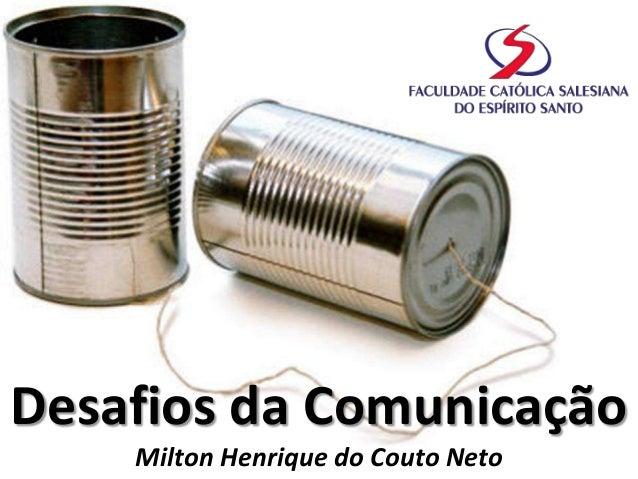 Desafios da Comunicação Milton Henrique do Couto Neto