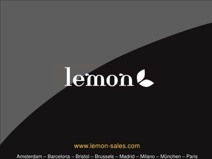 www.lemon-sales.comAmsterdam – Barcelona – Bristol – Brussels – Madrid – Milano – München – Paris