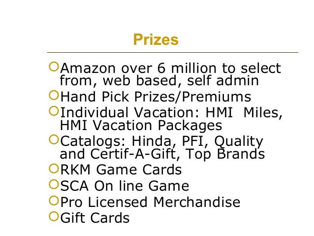 Prizes Amazon over 6 million to select from, web based, self admin Hand Pick Prizes/Premiums Individual Vacation: HMI M...