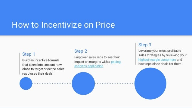 How to Incentivize on Price Step 1 Build an incentive formula that takes into account how close to target price the sales ...