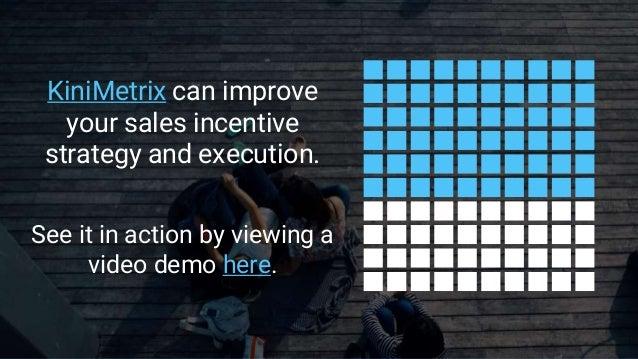 KiniMetrix can improve your sales incentive strategy and execution. See it in action by viewing a video demo here.